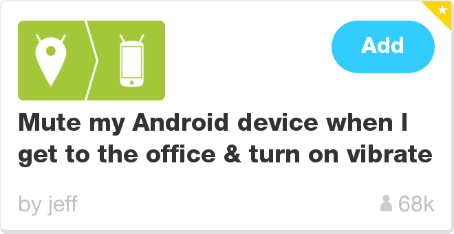 IFTTT Recipe: Mute my Android device when I get to the office & turn on vibrate connects android-location to android-device
