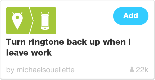 IFTTT Recipe: Turn ringtone back up when I leave work connects android-location to android-device