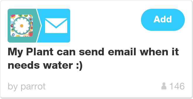 IFTTT Recipe: My Plant can send email when it needs water :) connects parrot-flower-power to email