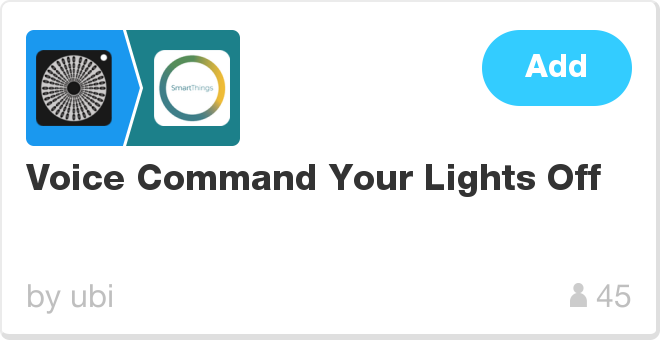 IFTTT Recipe: Voice Command Your Lights Off connects ubi to smartthings