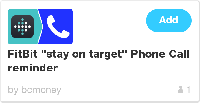 IFTTT Recipe: FitBit 'stay on target' Phone Call reminder connects fitbit to phone-call