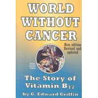 A World Without Cancer - The Story Of Vitamin B17
